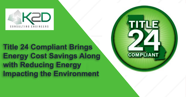 Title 24 Compliant Brings Energy Cost Savings Along with Reducing Energy Impacting the Environment